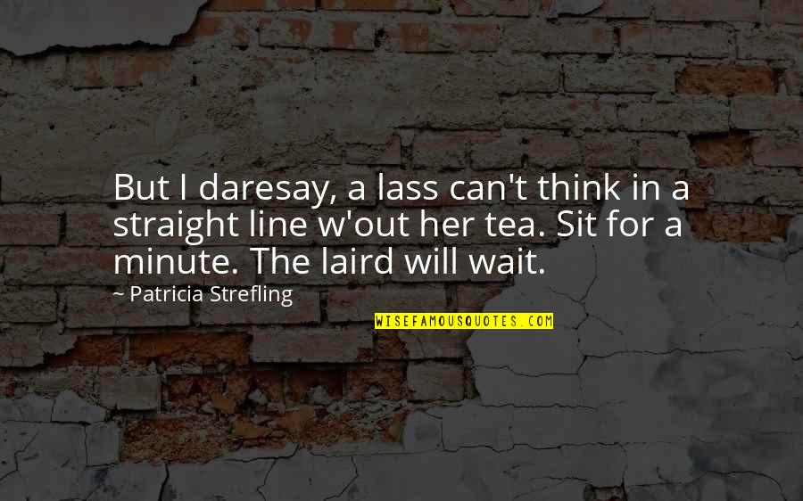 I Can Wait For Her Quotes By Patricia Strefling: But I daresay, a lass can't think in