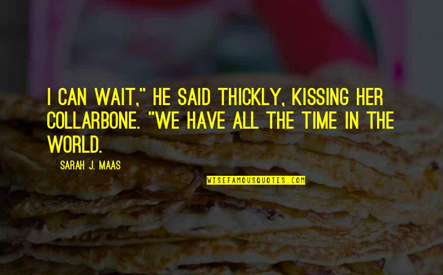 """I Can Wait For Her Quotes By Sarah J. Maas: I can wait,"""" he said thickly, kissing her"""