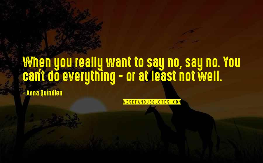 I Can't Be There For You Quotes By Anna Quindlen: When you really want to say no, say