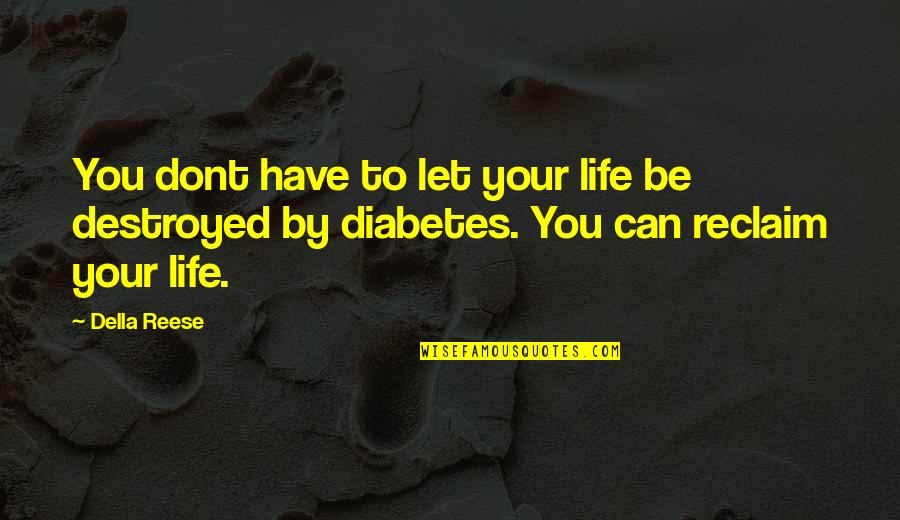 I Can't Be There For You Quotes By Della Reese: You dont have to let your life be