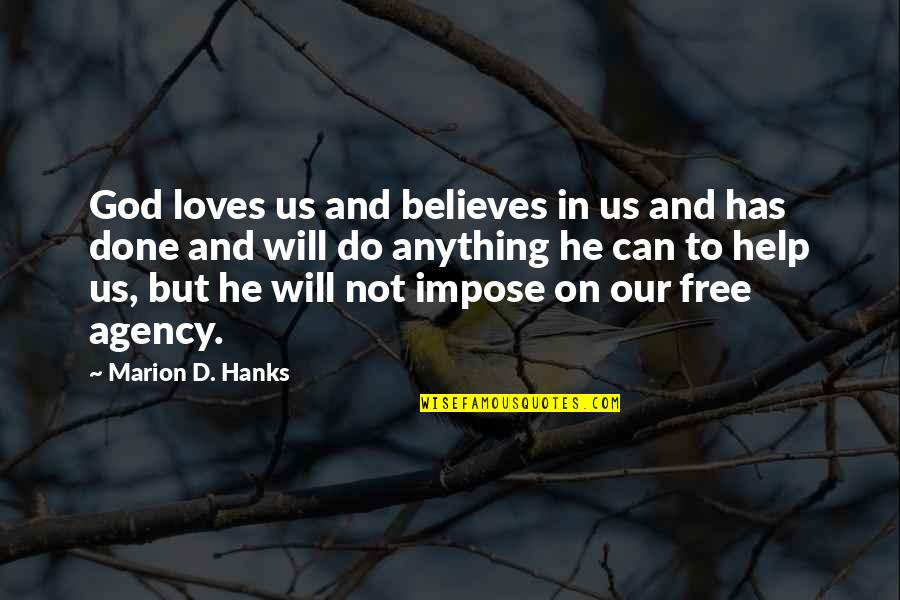 I Can't Be There For You Quotes By Marion D. Hanks: God loves us and believes in us and
