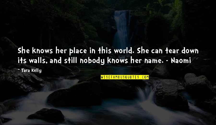 I Can't Be There For You Quotes By Tara Kelly: She knows her place in this world. She