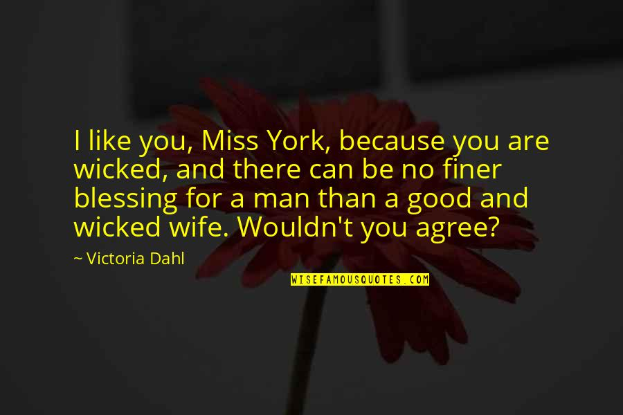 I Can't Be There For You Quotes By Victoria Dahl: I like you, Miss York, because you are