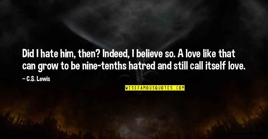 I Can't Believe I Did That Quotes By C.S. Lewis: Did I hate him, then? Indeed, I believe