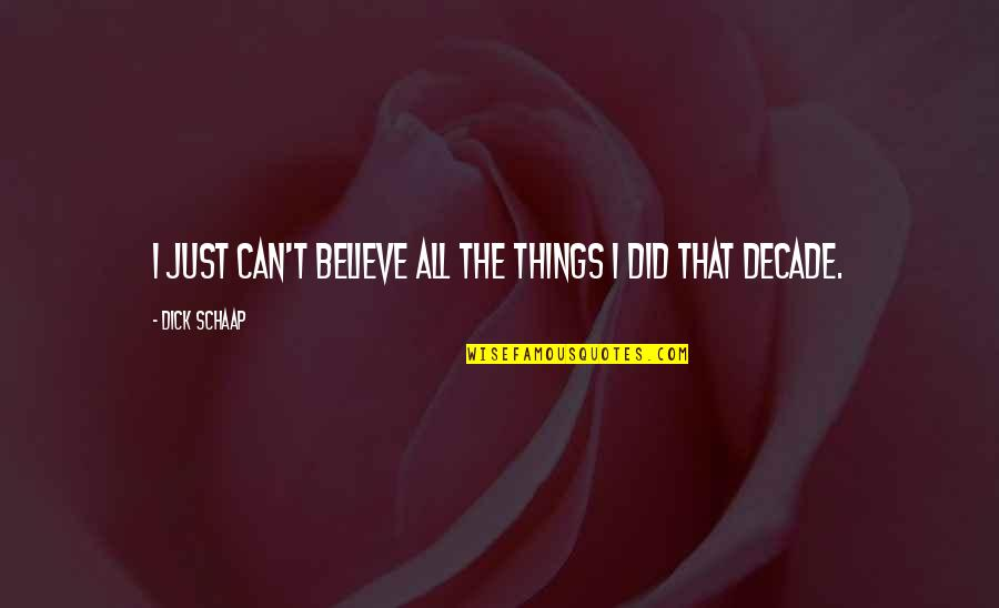 I Can't Believe I Did That Quotes By Dick Schaap: I just can't believe all the things I