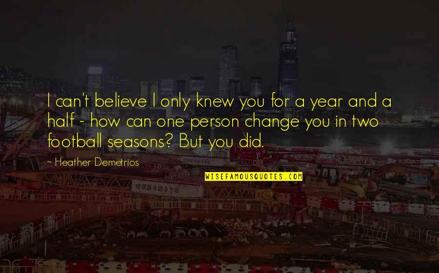 I Can't Believe I Did That Quotes By Heather Demetrios: I can't believe I only knew you for