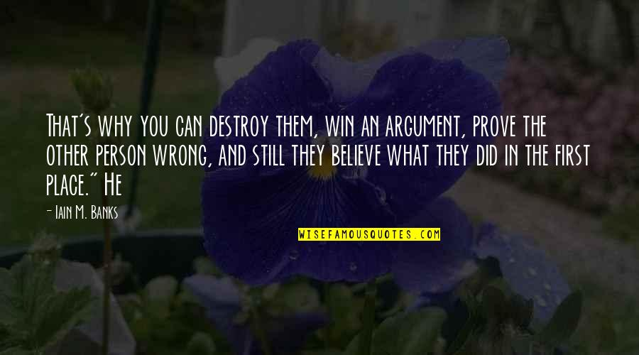 I Can't Believe I Did That Quotes By Iain M. Banks: That's why you can destroy them, win an