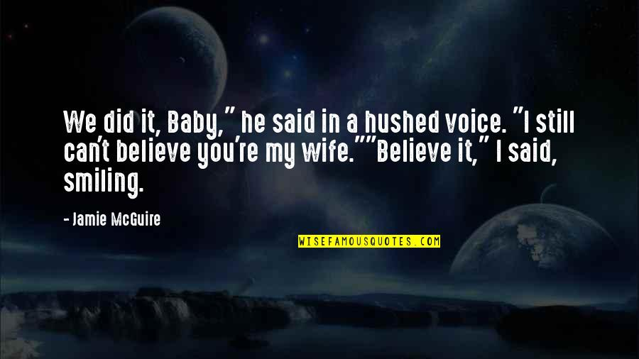 """I Can't Believe I Did That Quotes By Jamie McGuire: We did it, Baby,"""" he said in a"""
