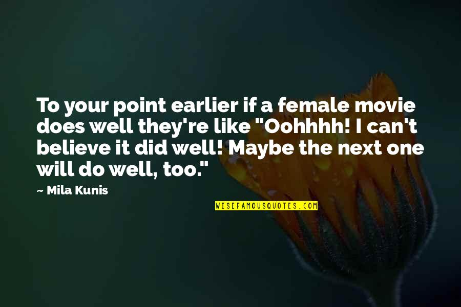 I Can't Believe I Did That Quotes By Mila Kunis: To your point earlier if a female movie