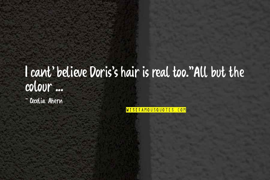 I Cant Believe Quotes By Cecelia Ahern: I cant' believe Doris's hair is real too.''All