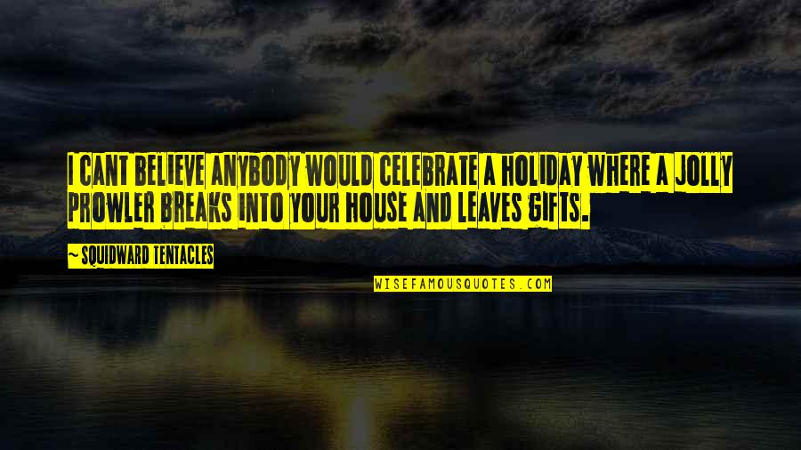 I Cant Believe Quotes By Squidward Tentacles: I cant believe anybody would celebrate a holiday