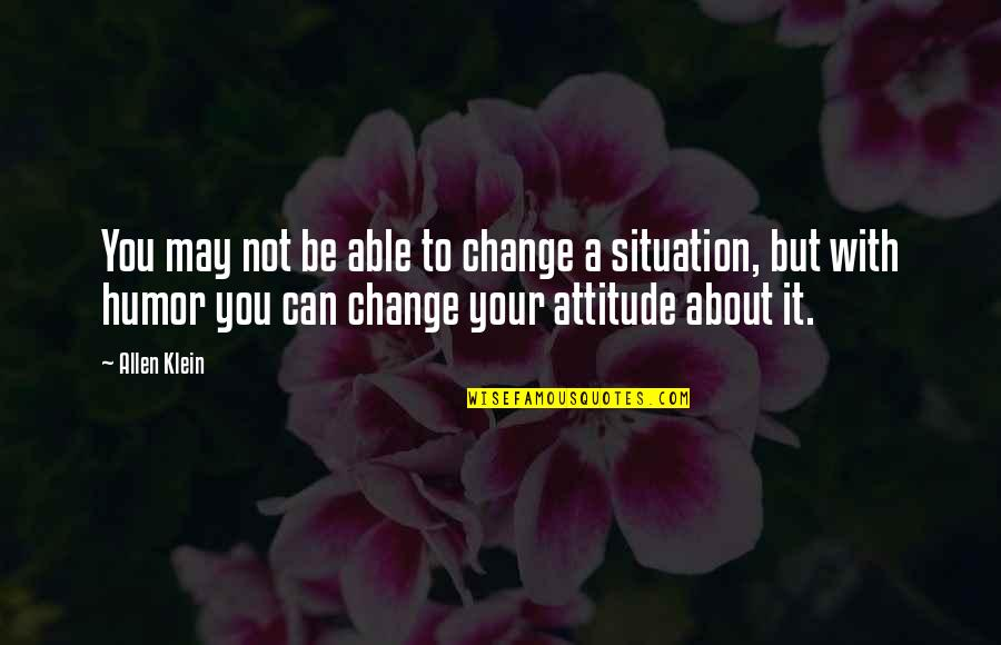 I Can't Change My Attitude Quotes By Allen Klein: You may not be able to change a