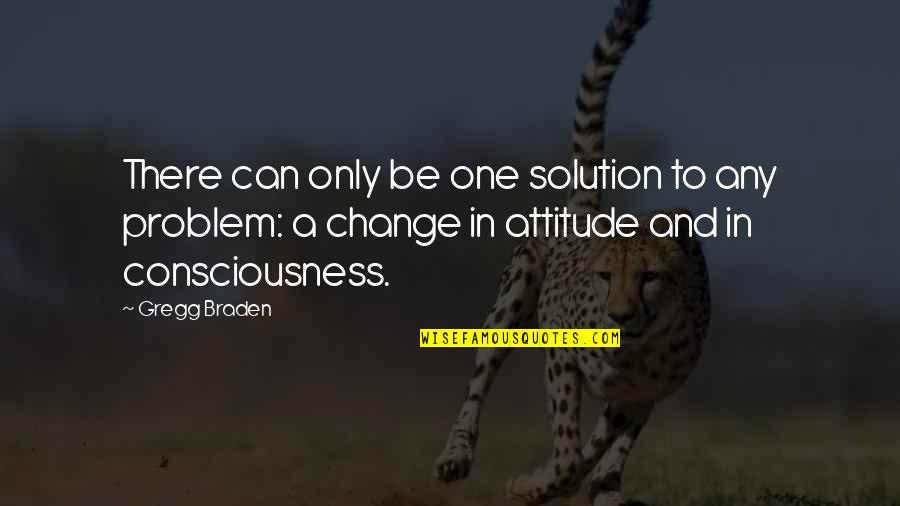 I Can't Change My Attitude Quotes By Gregg Braden: There can only be one solution to any