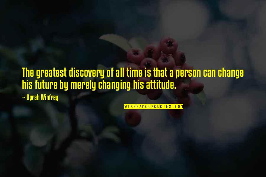 I Can't Change My Attitude Quotes By Oprah Winfrey: The greatest discovery of all time is that