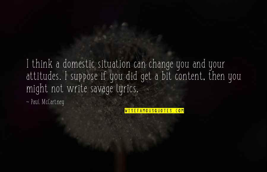 I Can't Change My Attitude Quotes By Paul McCartney: I think a domestic situation can change you