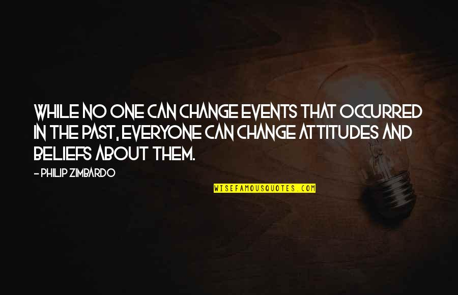 I Can't Change My Attitude Quotes By Philip Zimbardo: While no one can change events that occurred