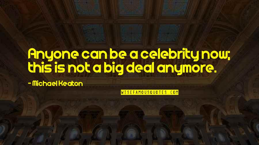 I Can't Deal With This Anymore Quotes By Michael Keaton: Anyone can be a celebrity now; this is
