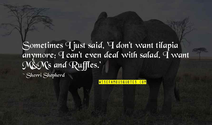 I Can't Deal With This Anymore Quotes By Sherri Shepherd: Sometimes I just said, 'I don't want tilapia