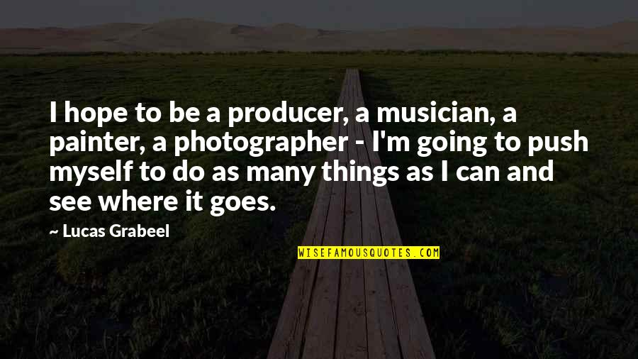I Can't Do This By Myself Quotes By Lucas Grabeel: I hope to be a producer, a musician,