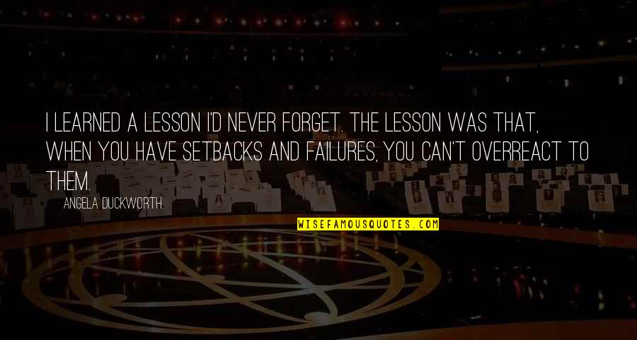 I Can't Forget You Quotes By Angela Duckworth: I learned a lesson I'd never forget. The