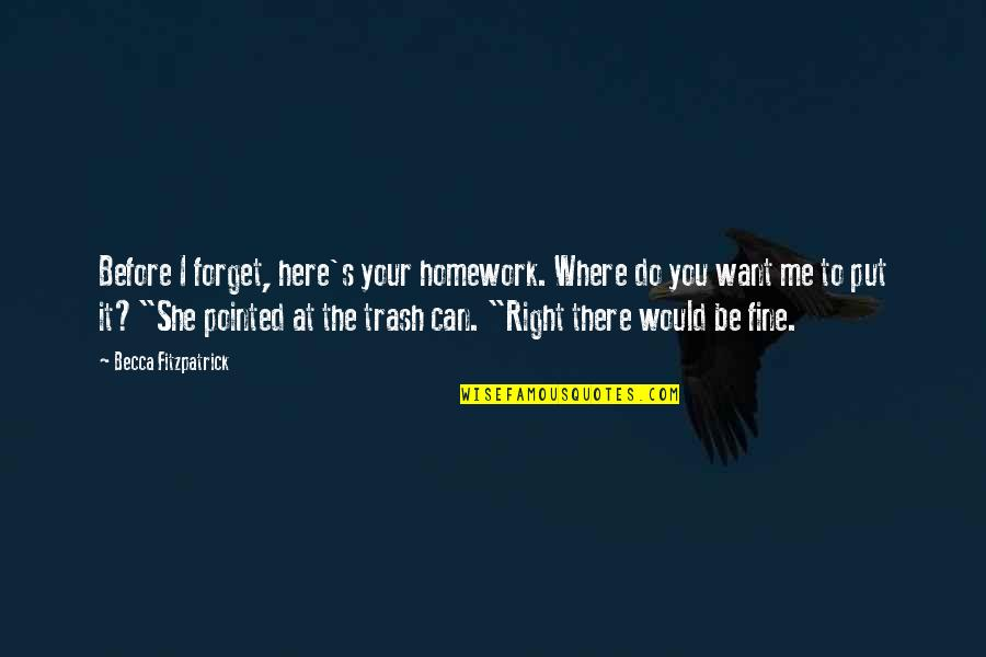 I Can't Forget You Quotes By Becca Fitzpatrick: Before I forget, here's your homework. Where do