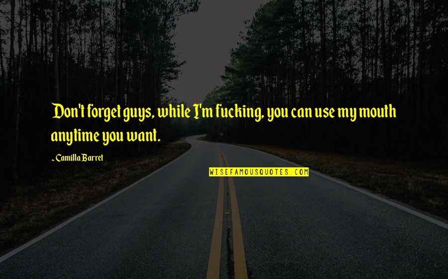 I Can't Forget You Quotes By Camilla Barret: Don't forget guys, while I'm fucking, you can