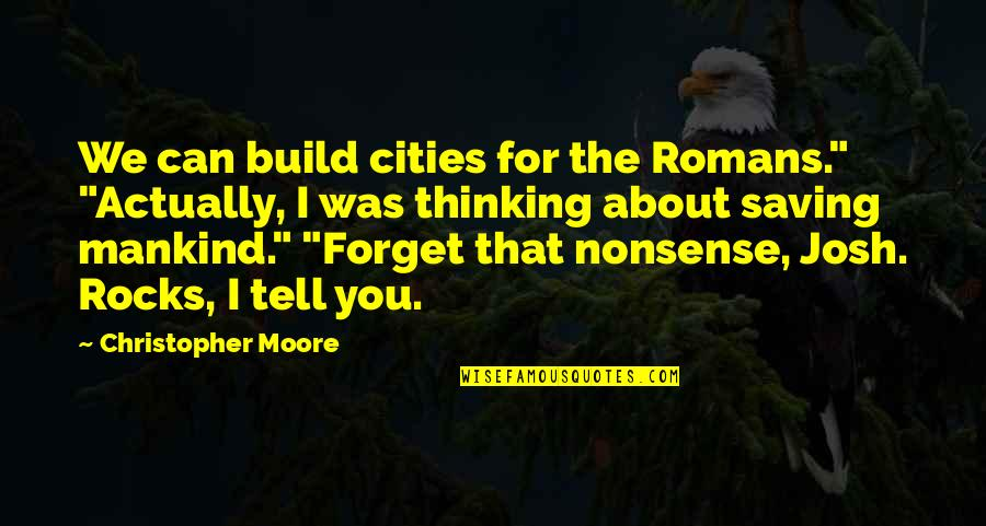 """I Can't Forget You Quotes By Christopher Moore: We can build cities for the Romans."""" """"Actually,"""