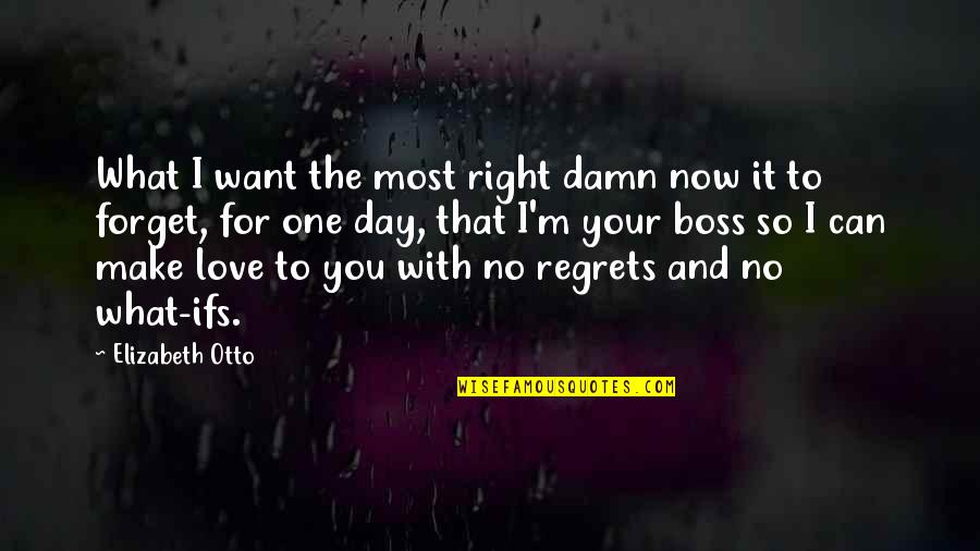 I Can't Forget You Quotes By Elizabeth Otto: What I want the most right damn now