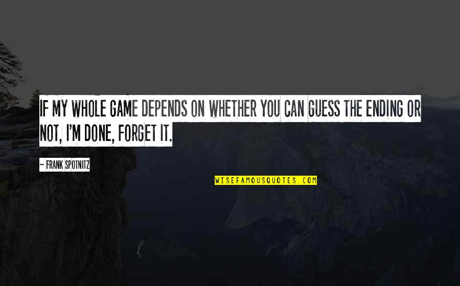 I Can't Forget You Quotes By Frank Spotnitz: If my whole game depends on whether you