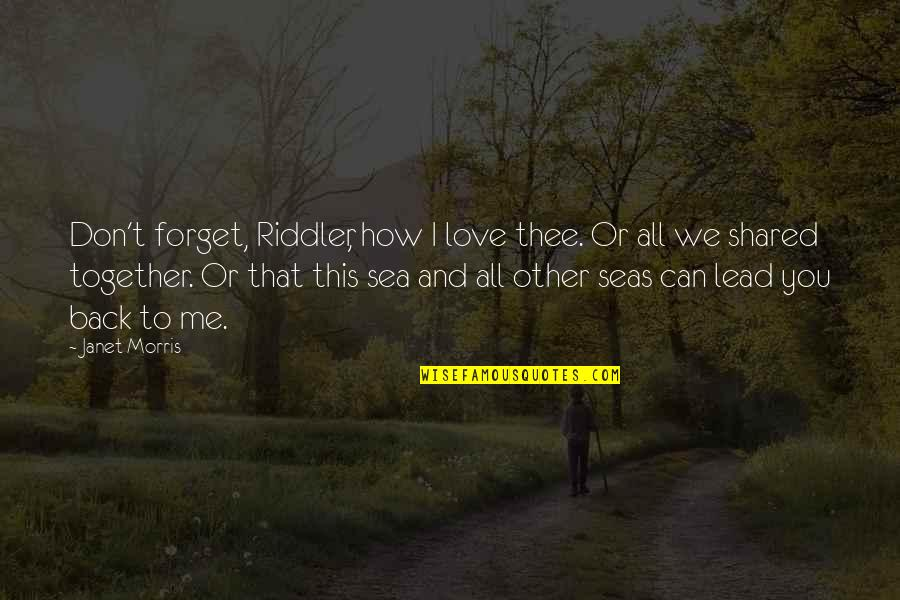 I Can't Forget You Quotes By Janet Morris: Don't forget, Riddler, how I love thee. Or