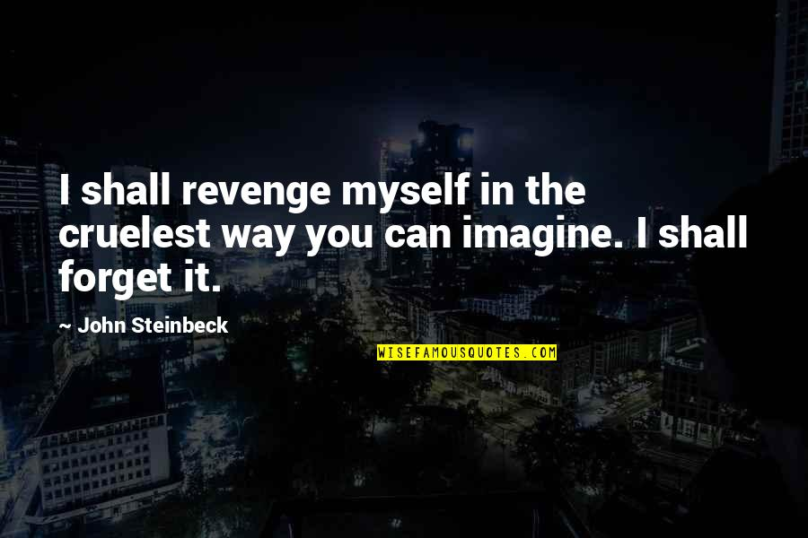 I Can't Forget You Quotes By John Steinbeck: I shall revenge myself in the cruelest way