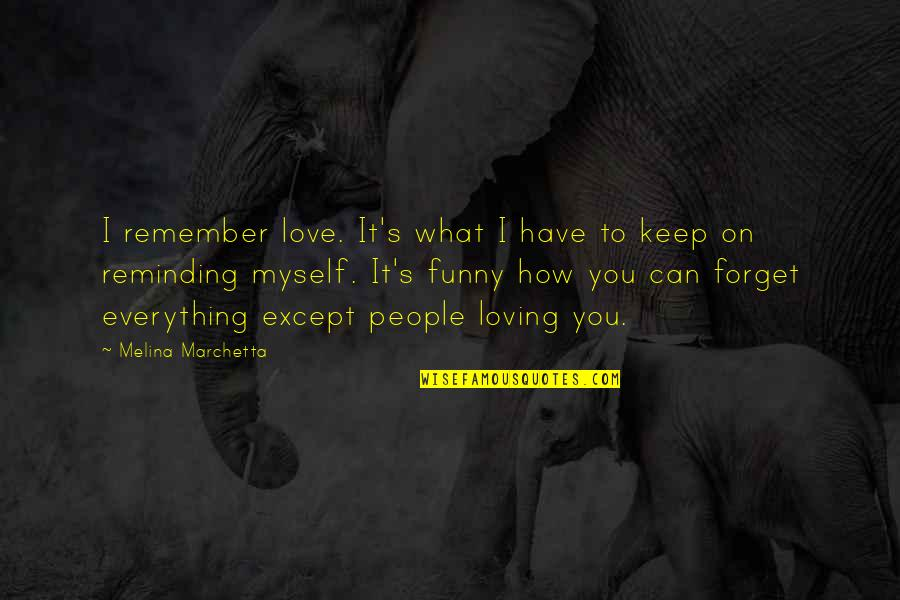 I Can't Forget You Quotes By Melina Marchetta: I remember love. It's what I have to