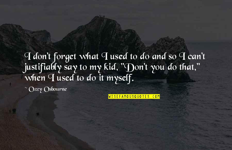 I Can't Forget You Quotes By Ozzy Osbourne: I don't forget what I used to do