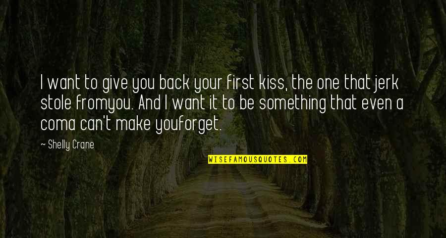 I Can't Forget You Quotes By Shelly Crane: I want to give you back your first