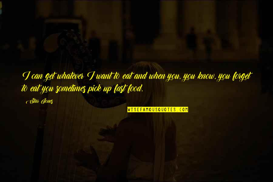 I Can't Forget You Quotes By Star Jones: I can get whatever I want to eat