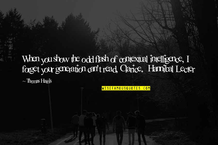 I Can't Forget You Quotes By Thomas Harris: When you show the odd flash of contextual