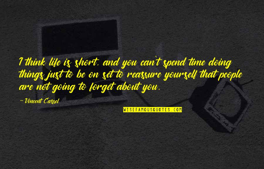 I Can't Forget You Quotes By Vincent Cassel: I think life is short, and you can't