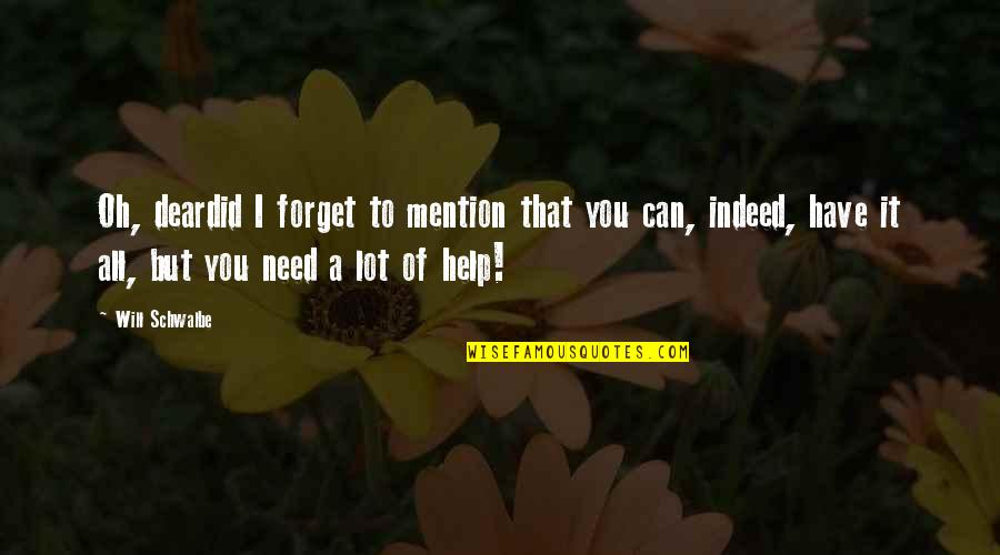 I Can't Forget You Quotes By Will Schwalbe: Oh, deardid I forget to mention that you