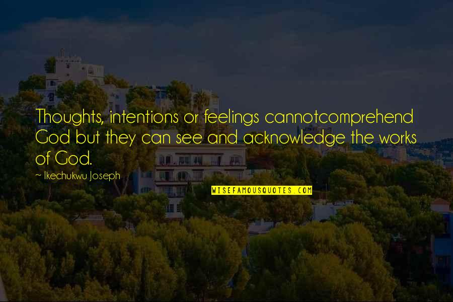 I Can't Help My Feelings Quotes By Ikechukwu Joseph: Thoughts, intentions or feelings cannotcomprehend God but they