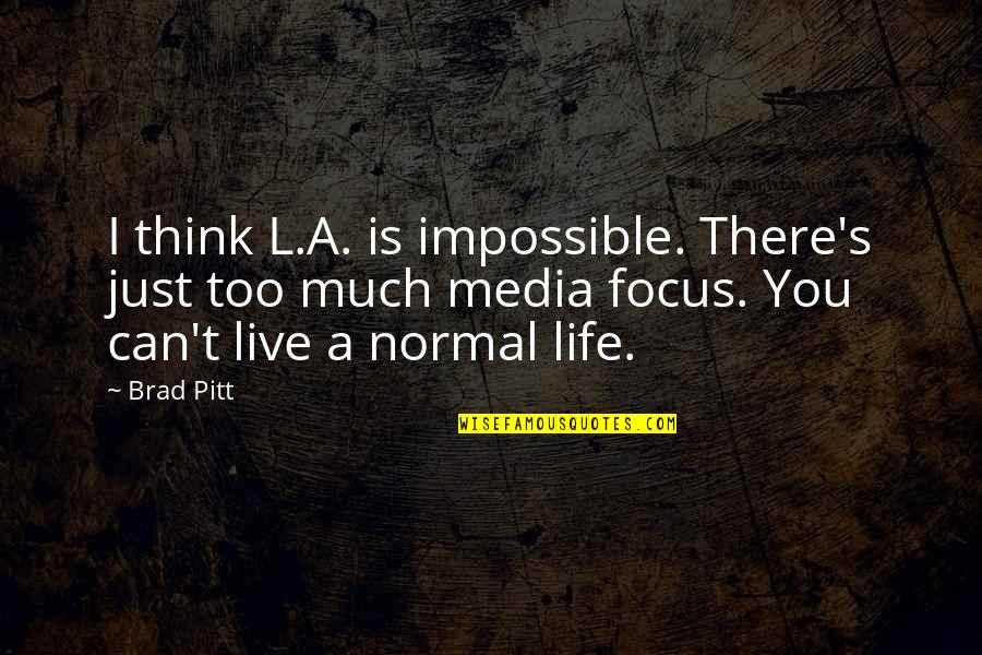 I Can't Live My Life Without You Quotes By Brad Pitt: I think L.A. is impossible. There's just too