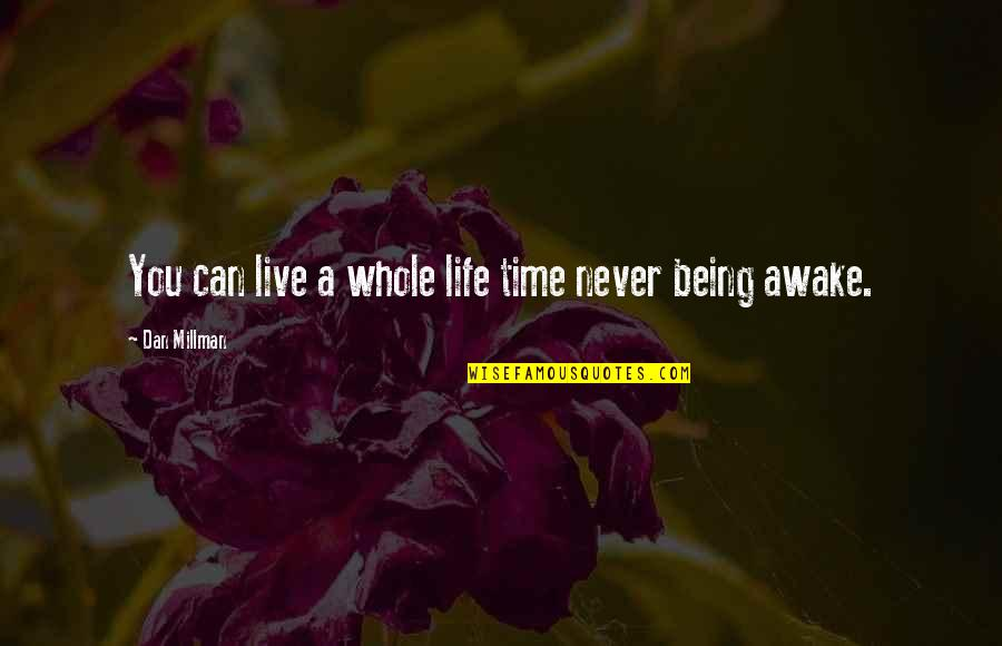 I Can't Live My Life Without You Quotes By Dan Millman: You can live a whole life time never