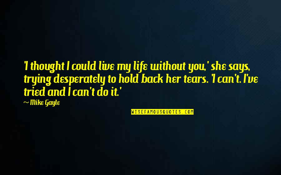 I Can't Live My Life Without You Quotes By Mike Gayle: 'I thought I could live my life without