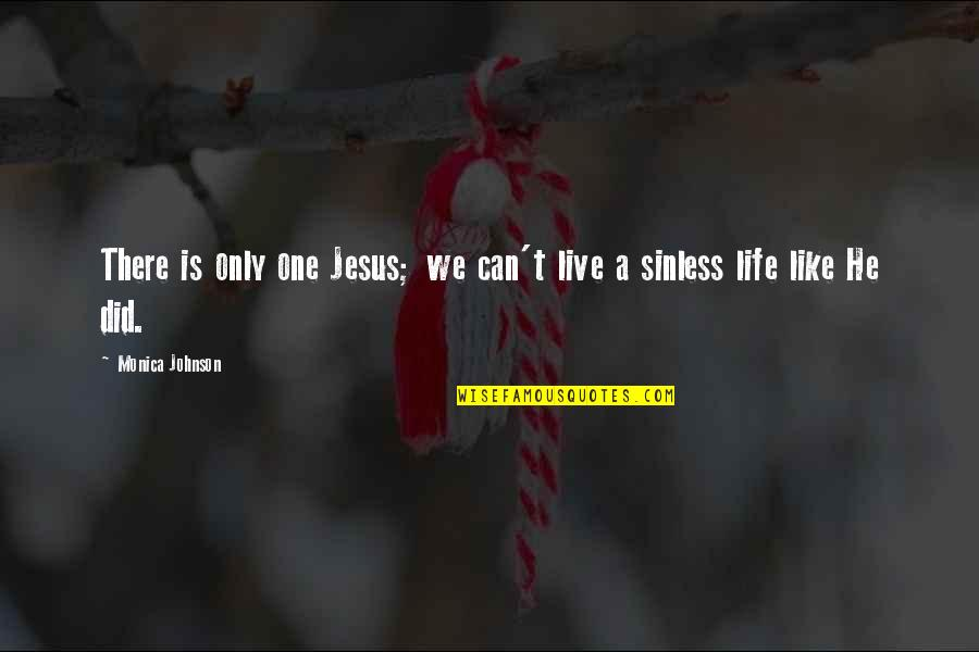 I Can't Live My Life Without You Quotes By Monica Johnson: There is only one Jesus; we can't live