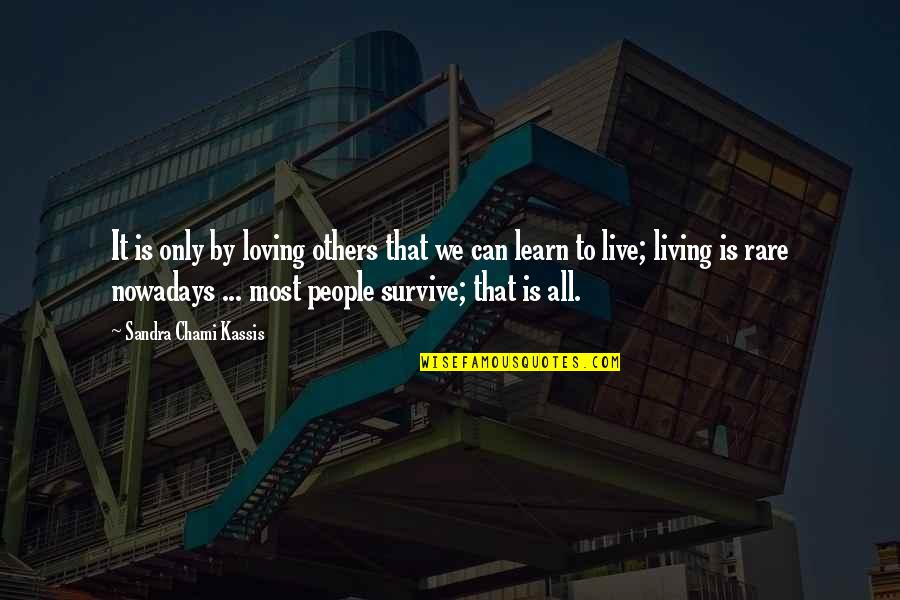 I Can't Live My Life Without You Quotes By Sandra Chami Kassis: It is only by loving others that we