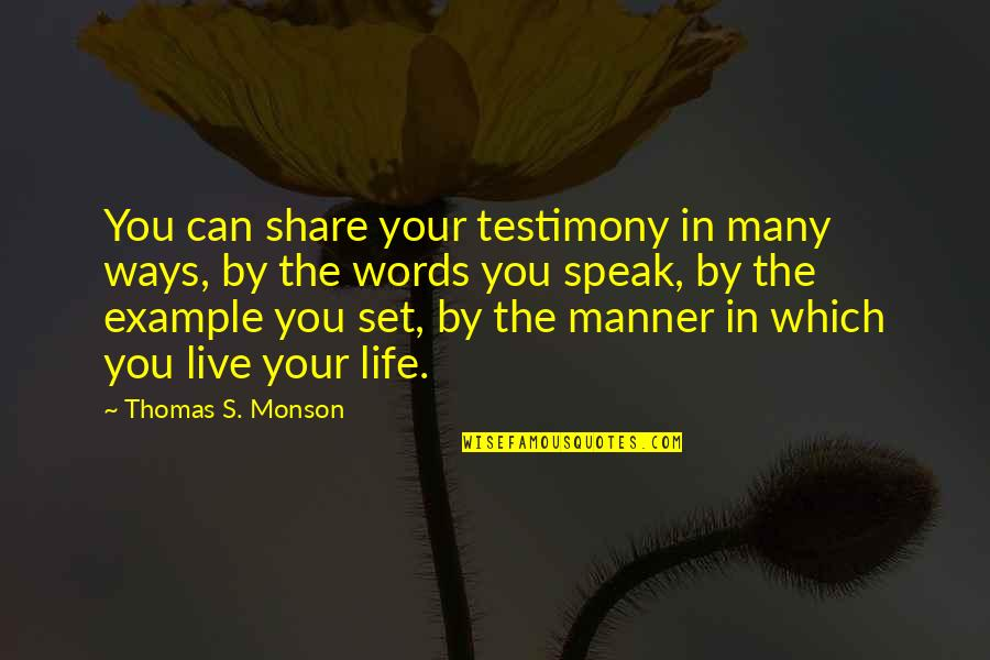I Can't Live My Life Without You Quotes By Thomas S. Monson: You can share your testimony in many ways,