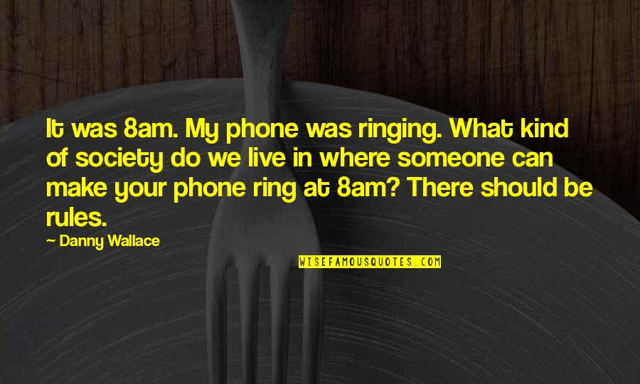 I Can't Live Without My Phone Quotes By Danny Wallace: It was 8am. My phone was ringing. What