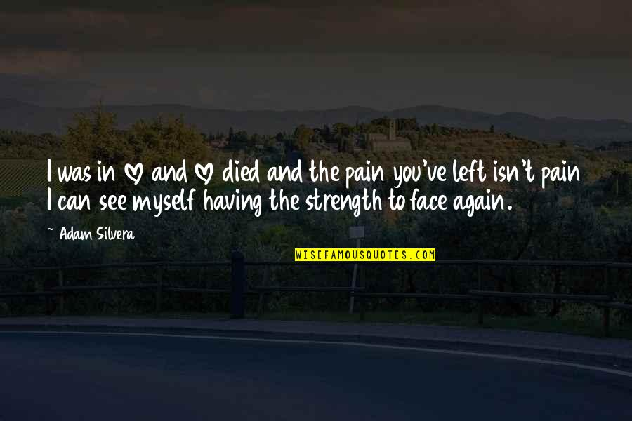 I Can't Love You Quotes By Adam Silvera: I was in love and love died and