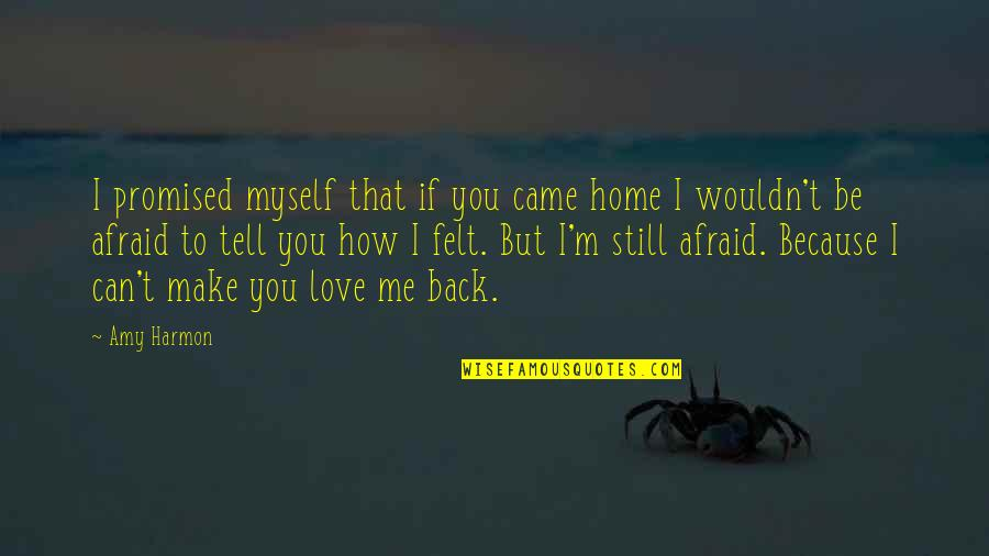 I Can't Love You Quotes By Amy Harmon: I promised myself that if you came home