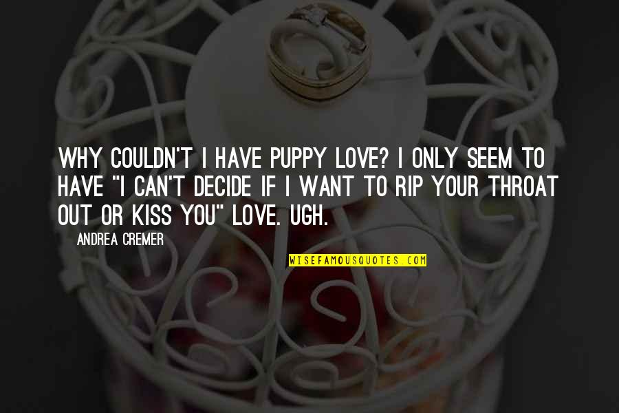 I Can't Love You Quotes By Andrea Cremer: Why couldn't I have puppy love? I only