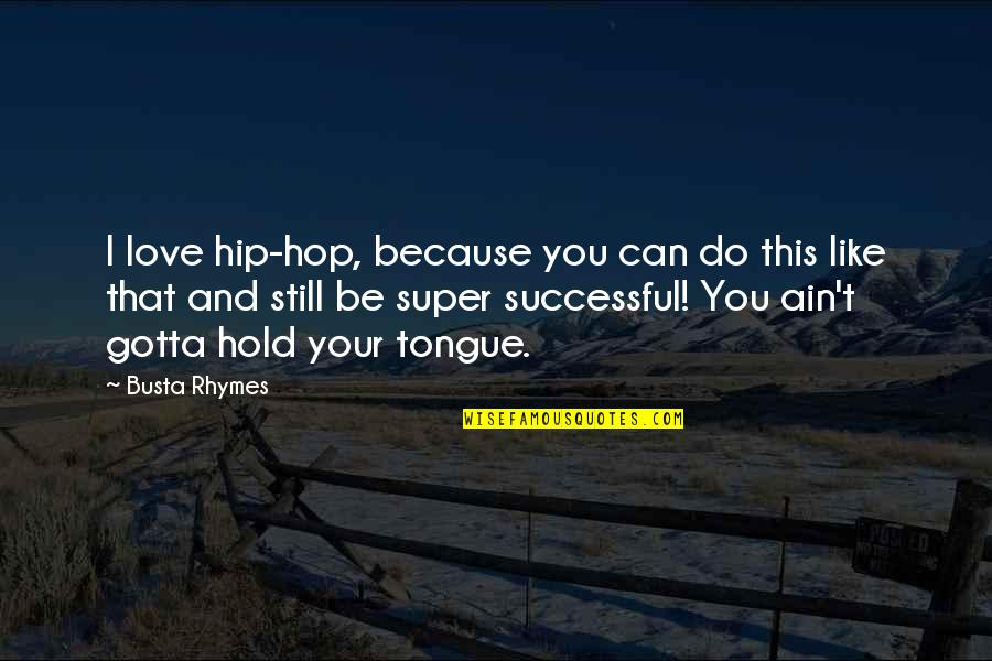 I Can't Love You Quotes By Busta Rhymes: I love hip-hop, because you can do this